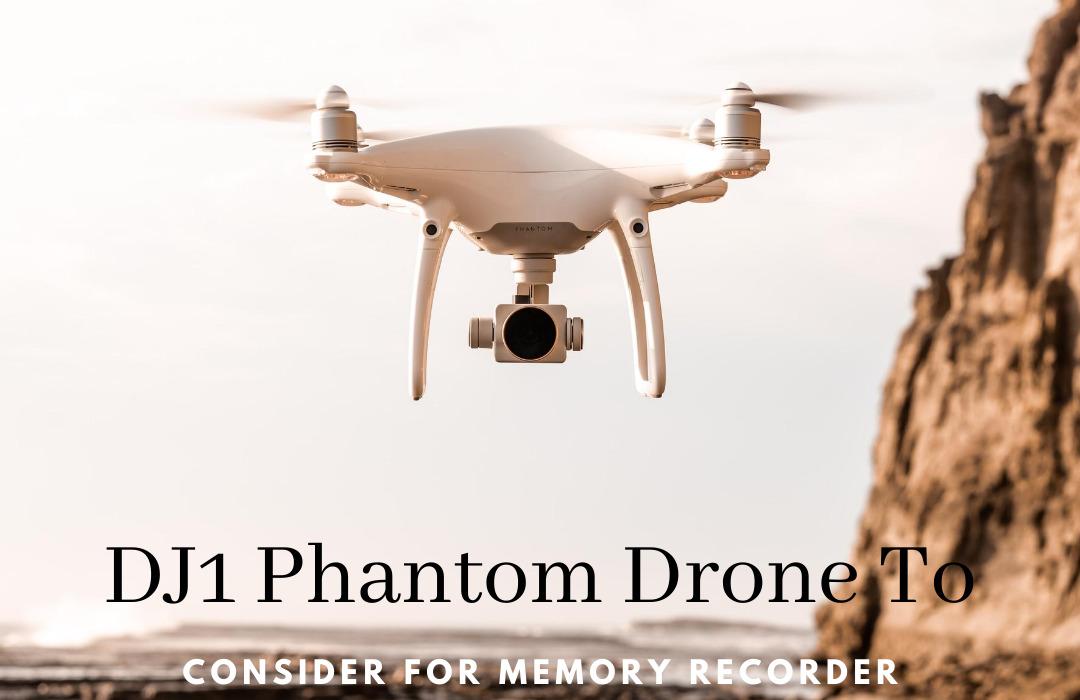 DJ1 Phantom Drone To Consider For Memory Recorder