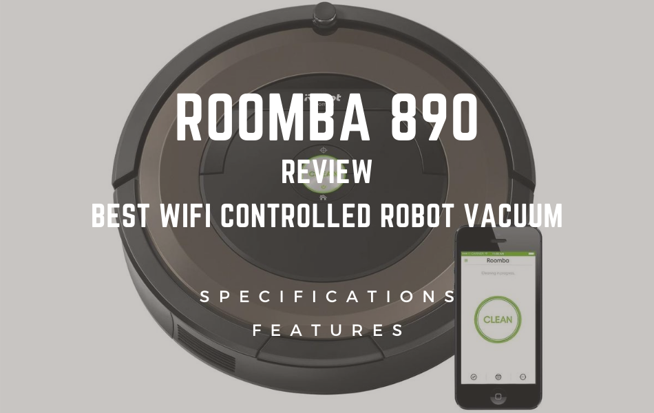Roomba 890 Review- Best WiFi Controlled Robot Vacuum