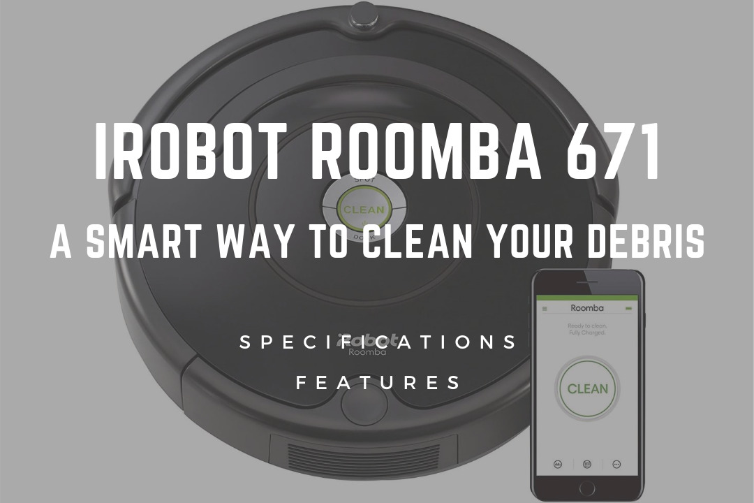 iRobot Roomba 671 : A Smart Way to Clean your Debris
