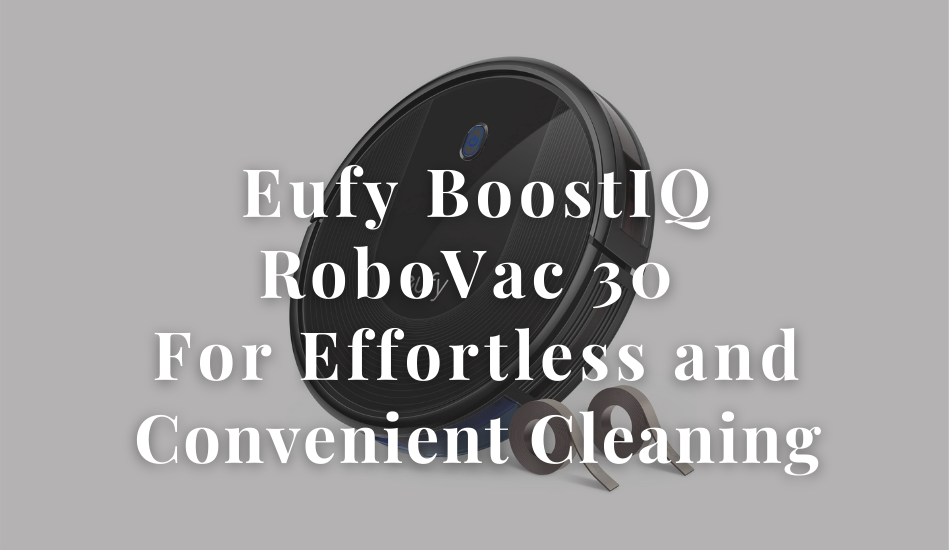 Eufy BoostIQ RoboVac 30 For Effortless and Convenient Cleaning