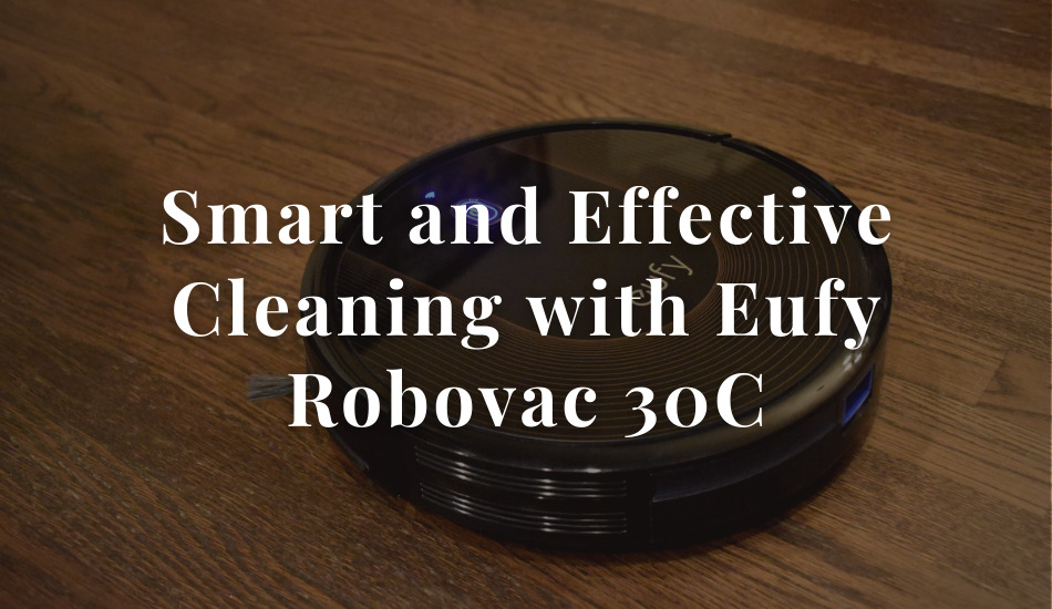 Smart and Effective Cleaning with Eufy Robovac 30C