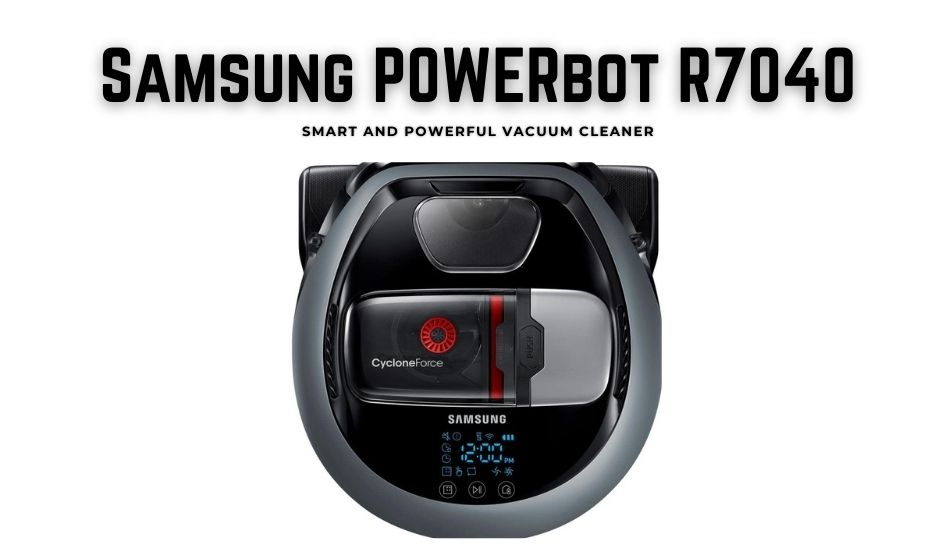 Samsung POWERbot R7040: Smart And Powerful Vacuum Cleaner