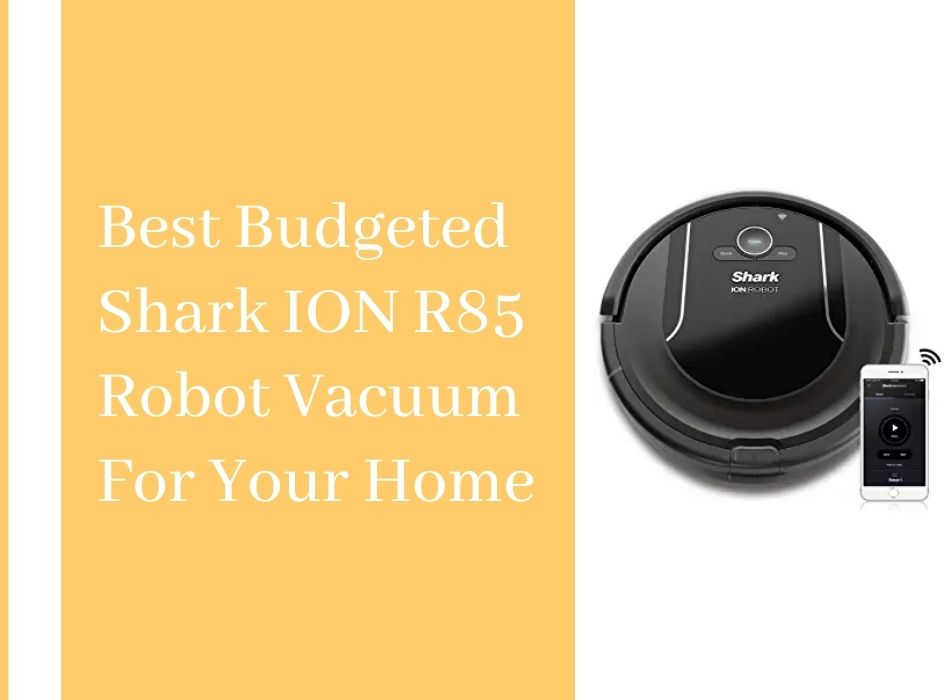 Best Budgeted Shark ION R85 Robot Vacuum For Your Home