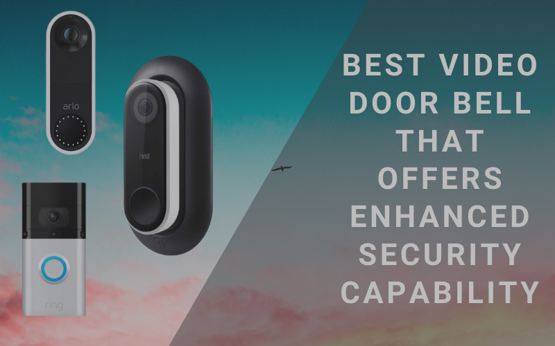 Best Video Door Bell that Offers Enhanced Security Capability