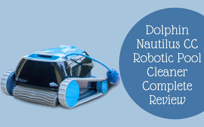 Dolphin Nautilus CC Robotic Pool Cleaner Complete Review