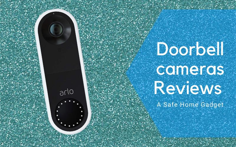 Doorbell Camera Reviews: A Safe Home Gadget