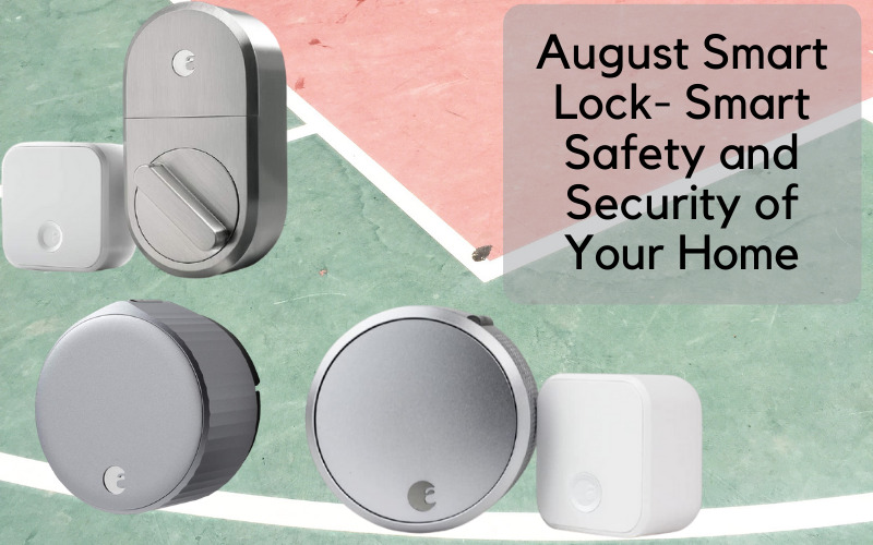 August Smart Lock- Smart Safety and Security of Your Home