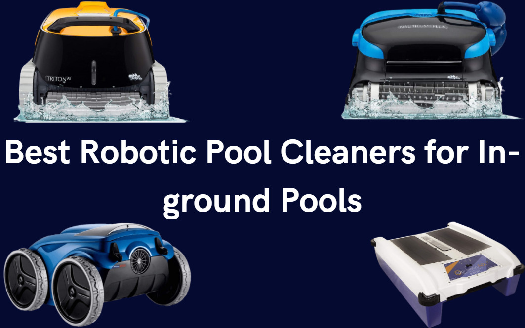 Best Robotic Pool Cleaners for In-Ground Pools