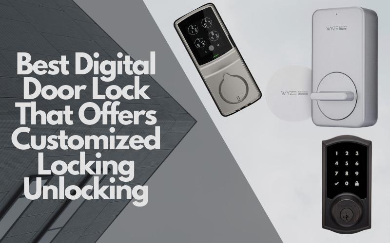 Best Digital Door Lock That Offers Customized Locking/Unlocking