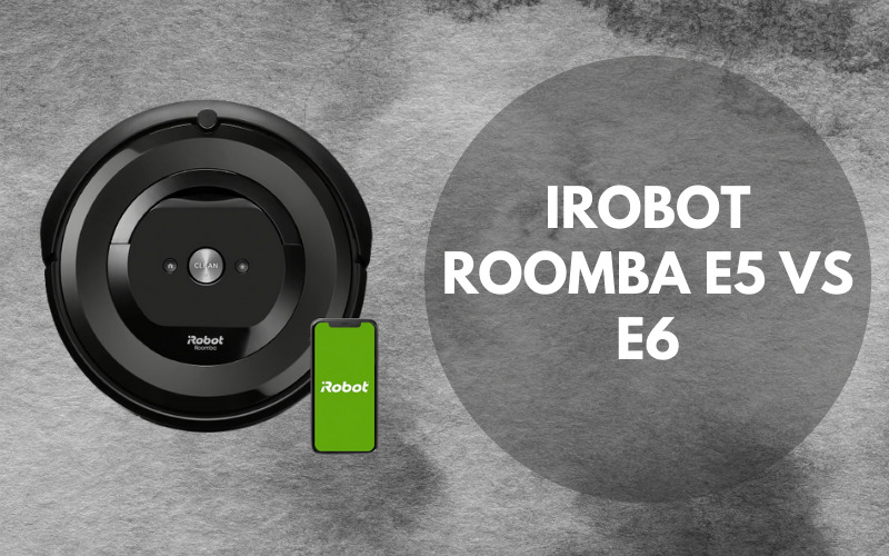 iRobot Roomba E5 vs E6 – the Ultimate Cleaning Solution
