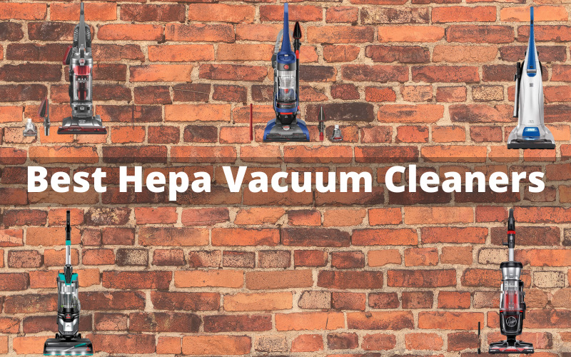 Best Hepa Vacuum Cleaners: An Effective way to get Rid of Dirt Completely