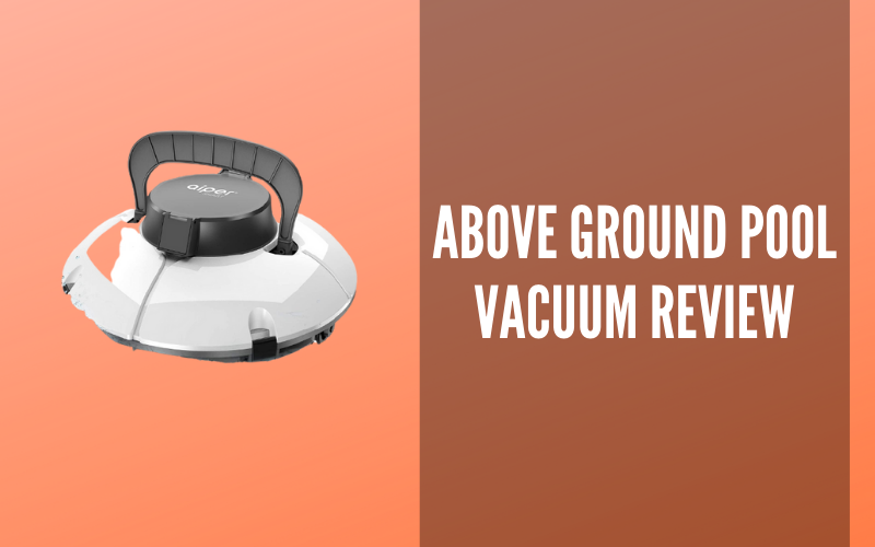 Above Ground Pool Vacuum Review: Cleanse the Pool in No Time