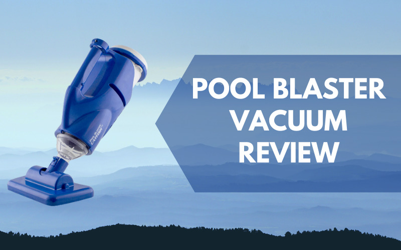 Pool Blaster Vacuum Review: Cleanse dirty pool in an instance